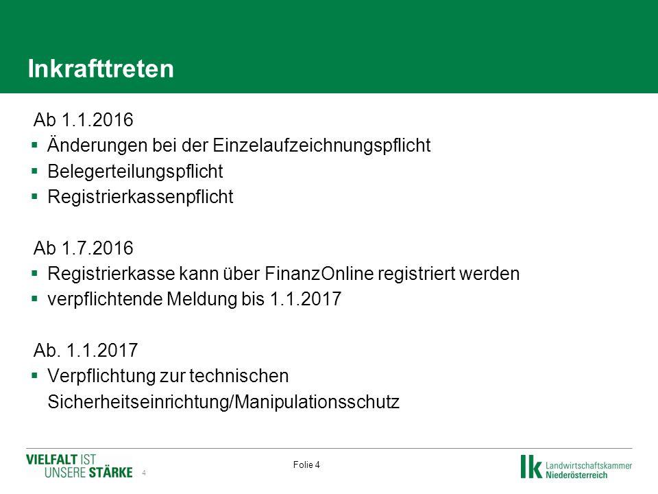 Inkrafttreten  Ab 1.1.2016  Änderungen bei der Einzelaufzeichnungspflicht  Belegerteilungspflicht  Registrierkassenpflicht  Ab 1.7.2016  Registrierkasse kann über FinanzOnline registriert werden  verpflichtende Meldung bis 1.1.2017  Ab.