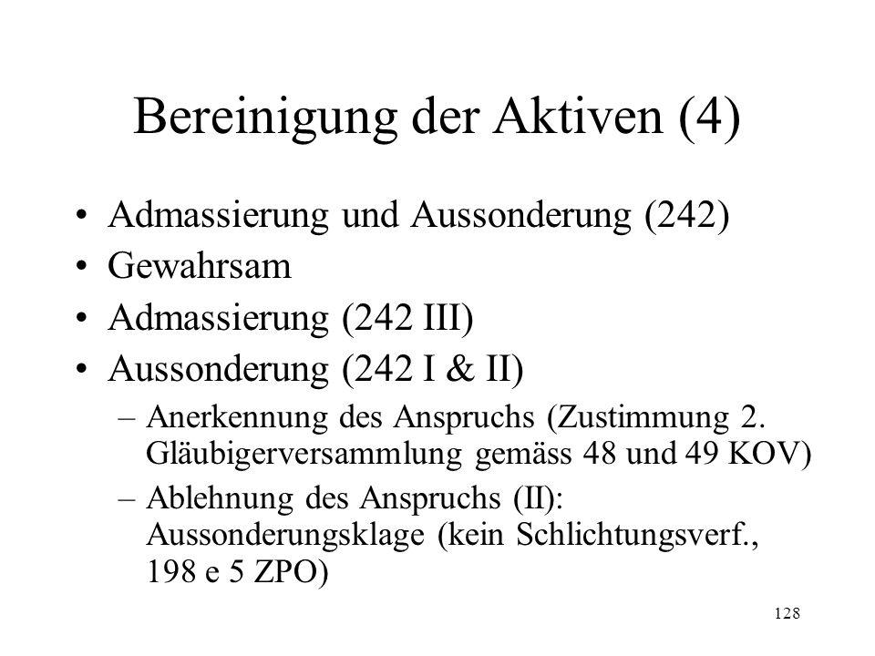 127 Bereinigung der Aktiven (3) Erste Gläubigerversammlung –Konstituierung (235 I & II) –Beschlussfähigkeit (235 III) –Befugnisse (237 II & III, 238)