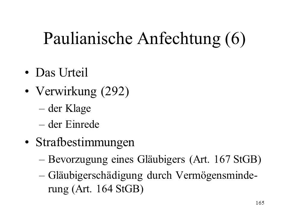 164 Paulianische Anfechtung (5) Rückerstattung der Gegenleistung (291 I Satz 2 & 3) –Schuldner besitzt Gegenleistung noch Betreibung auf Konkurs Betre