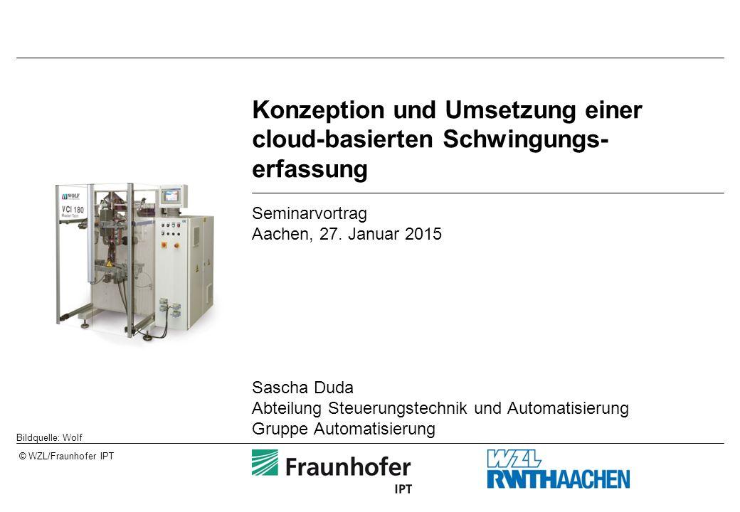 © WZL/Fraunhofer IPT Konzeption und Umsetzung einer cloud-basierten Schwingungs- erfassung Seminarvortrag Aachen, 27.