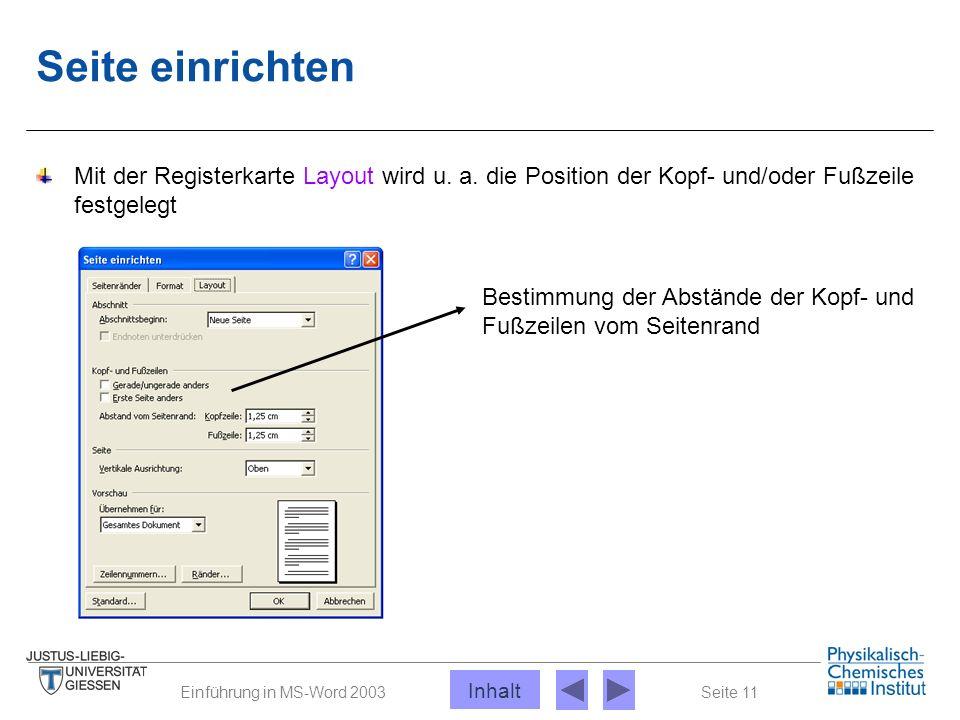 Seite 11Einführung in MS-Word 2003 Seite einrichten Mit der Registerkarte Layout wird u. a. die Position der Kopf- und/oder Fußzeile festgelegt Bestim