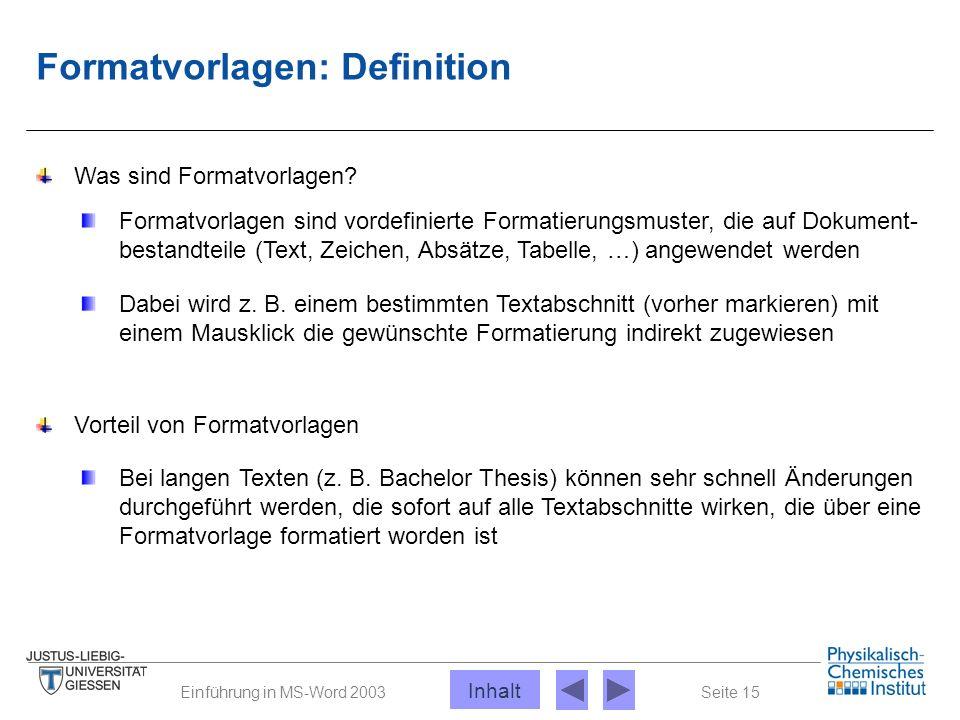 Seite 15Einführung in MS-Word 2003 Formatvorlagen: Definition Was sind Formatvorlagen? Formatvorlagen sind vordefinierte Formatierungsmuster, die auf