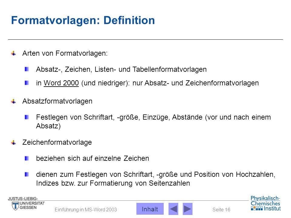 Seite 16Einführung in MS-Word 2003 Formatvorlagen: Definition Arten von Formatvorlagen: Absatz-, Zeichen, Listen- und Tabellenformatvorlagen in Word 2