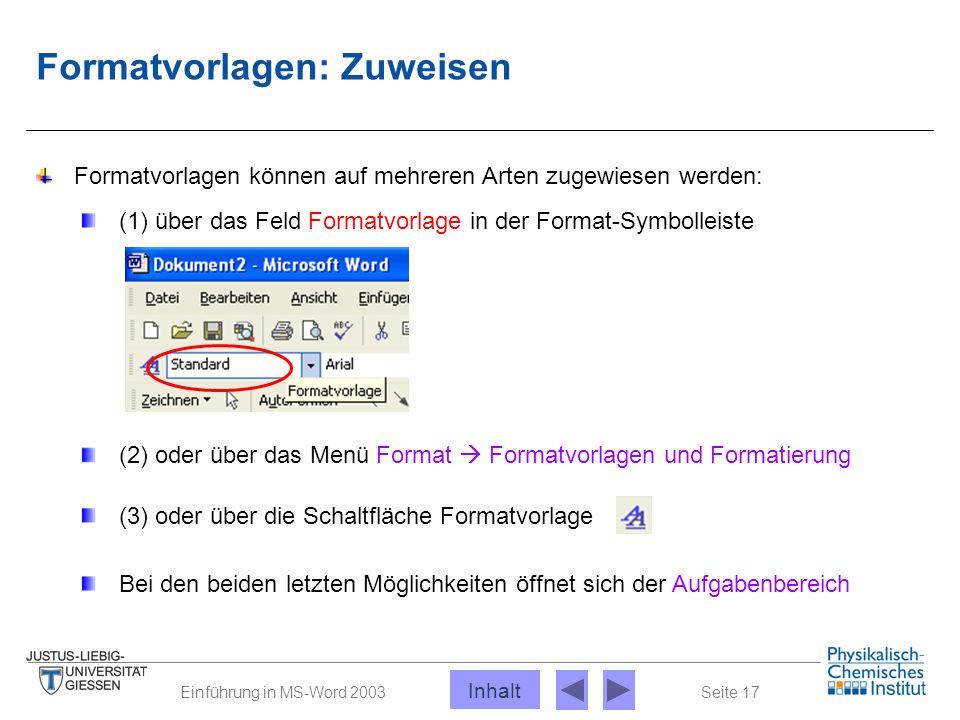 Seite 17Einführung in MS-Word 2003 Formatvorlagen: Zuweisen Formatvorlagen können auf mehreren Arten zugewiesen werden: (1) über das Feld Formatvorlag