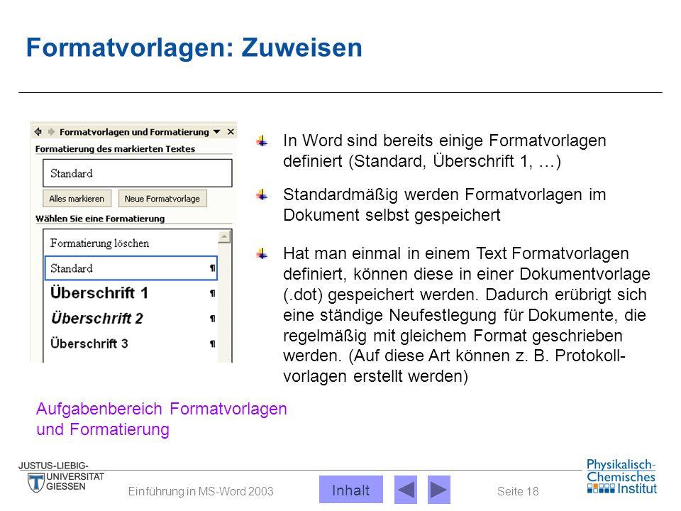 Seite 18Einführung in MS-Word 2003 Formatvorlagen: Zuweisen Aufgabenbereich Formatvorlagen und Formatierung In Word sind bereits einige Formatvorlagen