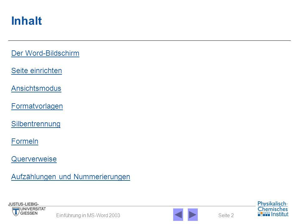 Seite 2Einführung in MS-Word 2003 Inhalt Der Word-Bildschirm Seite einrichten Ansichtsmodus Silbentrennung Formeln Querverweise Formatvorlagen Aufzähl