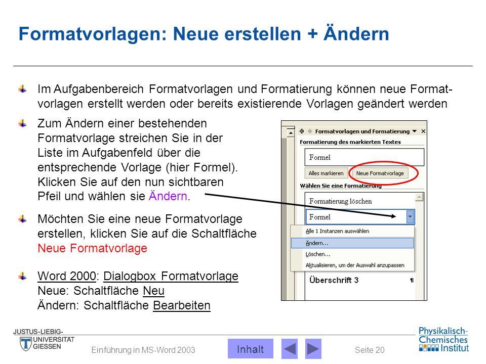 Seite 20Einführung in MS-Word 2003 Formatvorlagen: Neue erstellen + Ändern Im Aufgabenbereich Formatvorlagen und Formatierung können neue Format- vorl