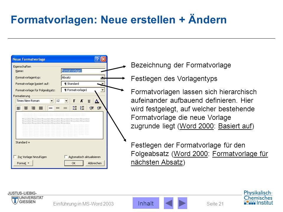 Seite 21Einführung in MS-Word 2003 Formatvorlagen: Neue erstellen + Ändern Bezeichnung der Formatvorlage Festlegen des Vorlagentyps Formatvorlagen las
