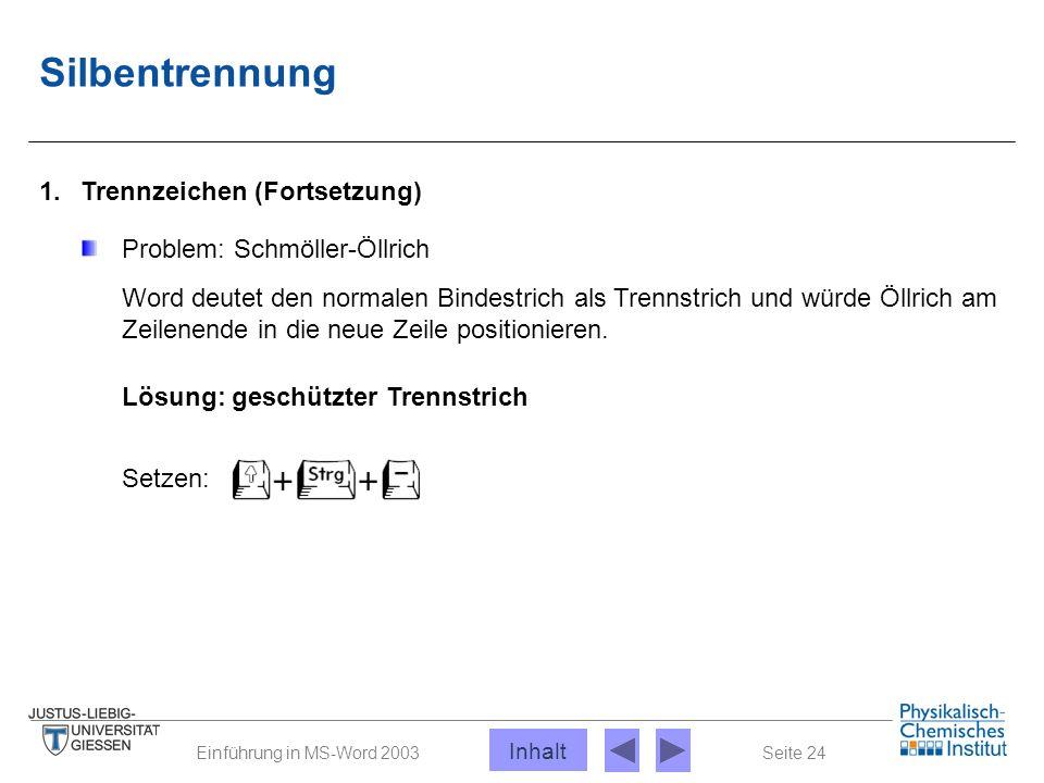 Seite 24Einführung in MS-Word 2003 Silbentrennung 1. Trennzeichen (Fortsetzung) Problem: Schmöller-Öllrich Word deutet den normalen Bindestrich als Tr