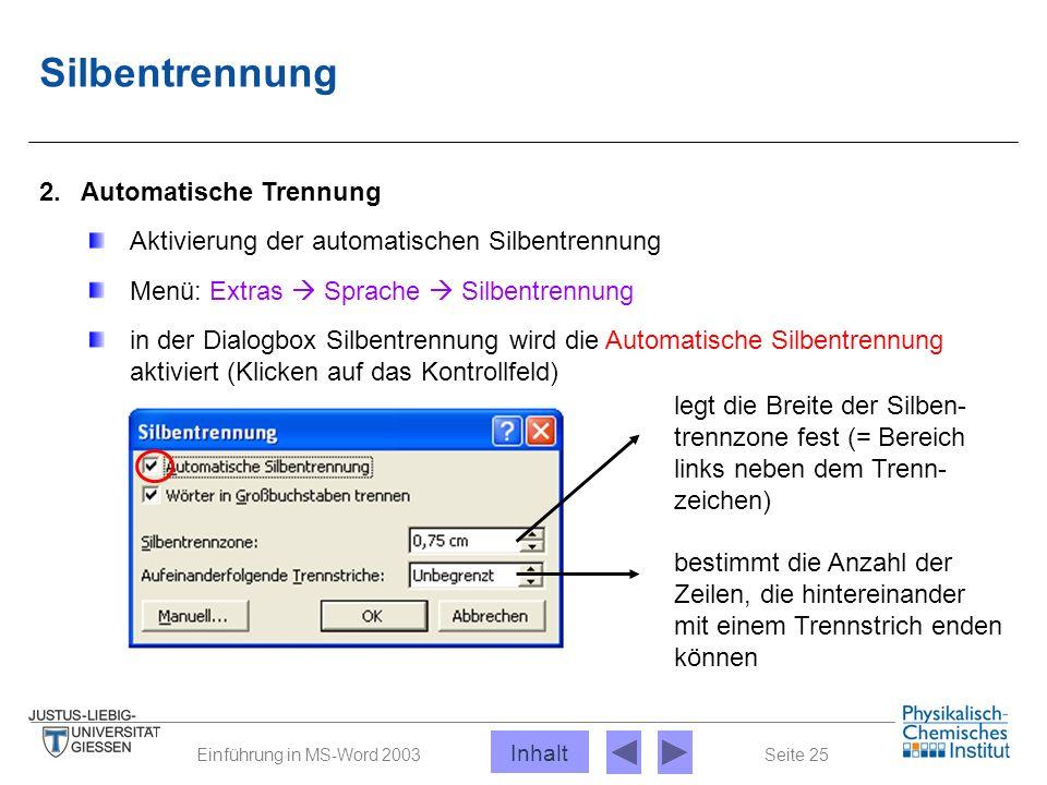 Seite 25Einführung in MS-Word 2003 Silbentrennung 2. Automatische Trennung Aktivierung der automatischen Silbentrennung Menü: Extras  Sprache  Silbe