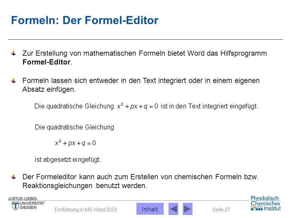 Seite 27Einführung in MS-Word 2003 Formeln: Der Formel-Editor Zur Erstellung von mathematischen Formeln bietet Word das Hilfsprogramm Formel-Editor. F