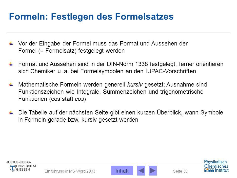 Seite 30Einführung in MS-Word 2003 Formeln: Festlegen des Formelsatzes Vor der Eingabe der Formel muss das Format und Aussehen der Formel (= Formelsat
