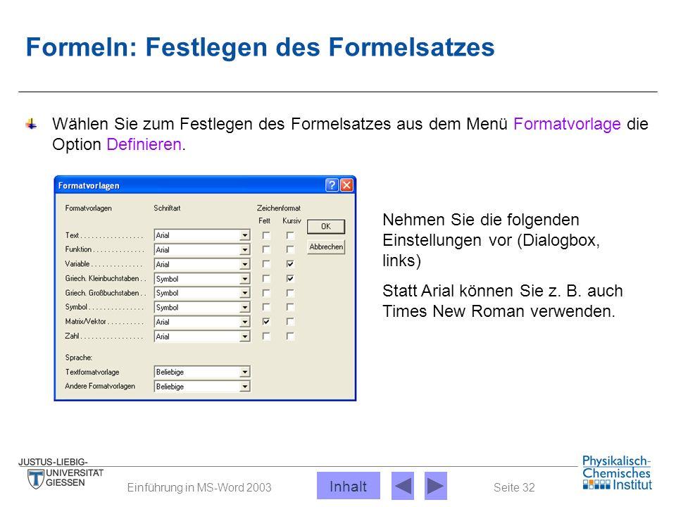 Seite 32Einführung in MS-Word 2003 Formeln: Festlegen des Formelsatzes Nehmen Sie die folgenden Einstellungen vor (Dialogbox, links) Statt Arial könne