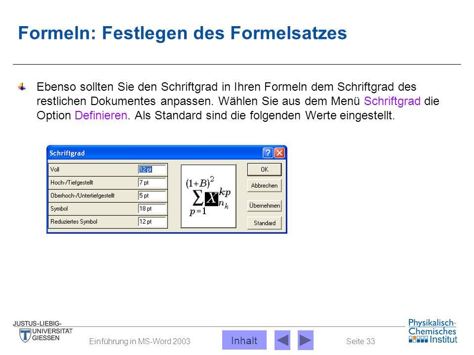 Seite 33Einführung in MS-Word 2003 Formeln: Festlegen des Formelsatzes Ebenso sollten Sie den Schriftgrad in Ihren Formeln dem Schriftgrad des restlic