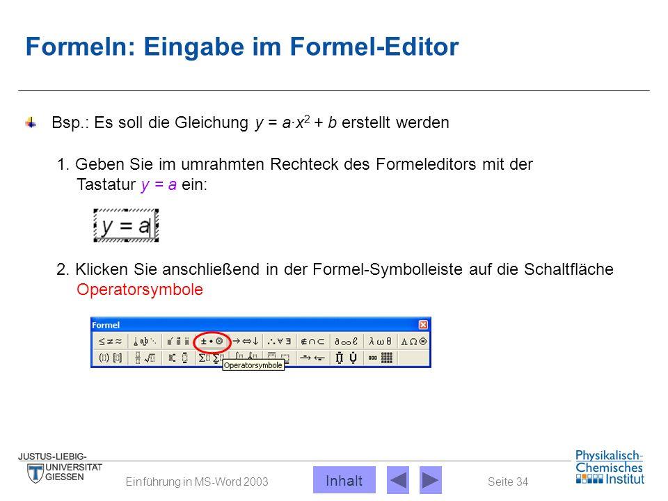 Seite 34Einführung in MS-Word 2003 Formeln: Eingabe im Formel-Editor Bsp.: Es soll die Gleichung y = a·x 2 + b erstellt werden 1. Geben Sie im umrahmt
