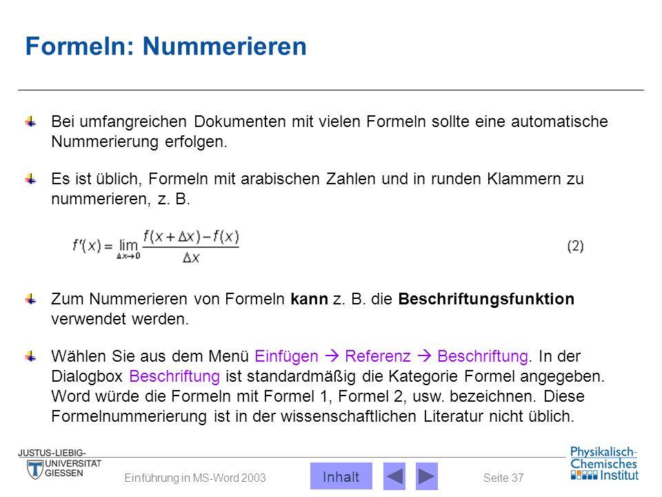 Seite 37Einführung in MS-Word 2003 Formeln: Nummerieren Bei umfangreichen Dokumenten mit vielen Formeln sollte eine automatische Nummerierung erfolgen