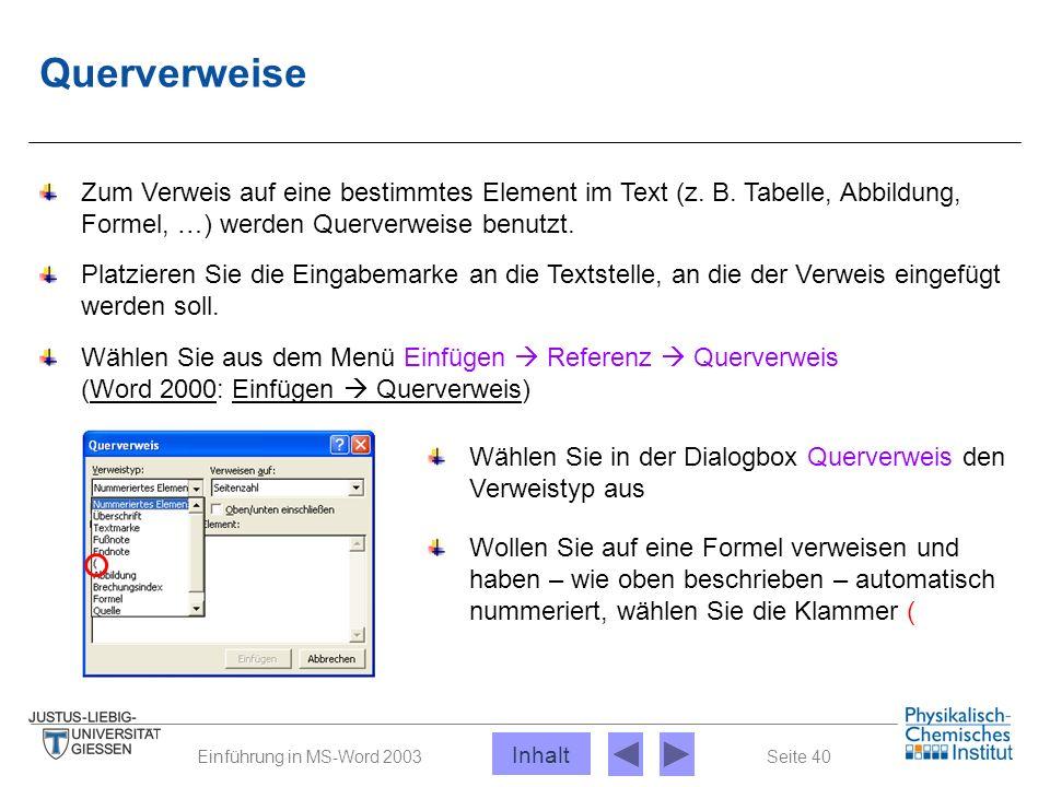 Seite 40Einführung in MS-Word 2003 Querverweise Zum Verweis auf eine bestimmtes Element im Text (z. B. Tabelle, Abbildung, Formel, …) werden Querverwe