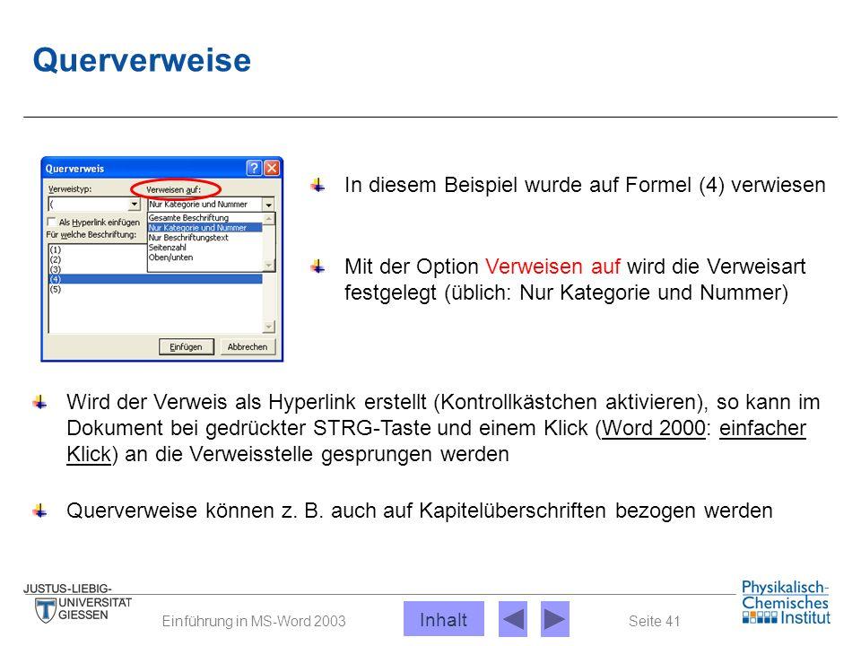 Seite 41Einführung in MS-Word 2003 Querverweise In diesem Beispiel wurde auf Formel (4) verwiesen Mit der Option Verweisen auf wird die Verweisart fes