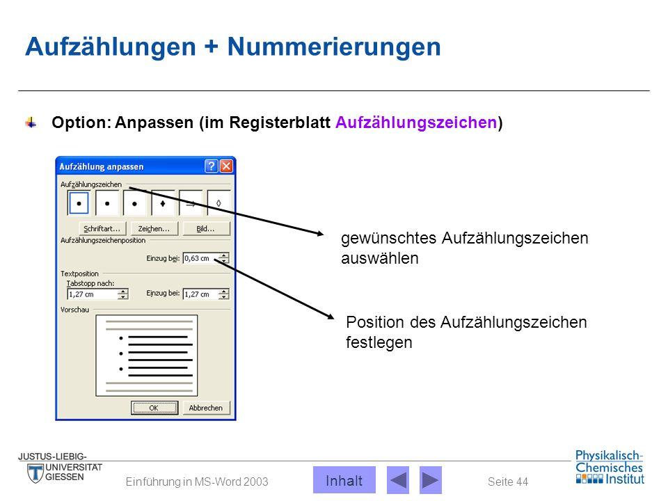 Seite 44Einführung in MS-Word 2003 Aufzählungen + Nummerierungen Option: Anpassen (im Registerblatt Aufzählungszeichen) gewünschtes Aufzählungszeichen