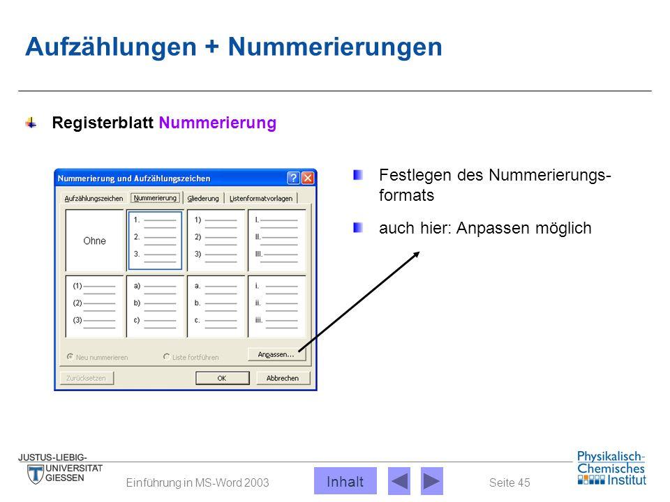 Seite 45Einführung in MS-Word 2003 Aufzählungen + Nummerierungen Registerblatt Nummerierung Festlegen des Nummerierungs- formats auch hier: Anpassen m