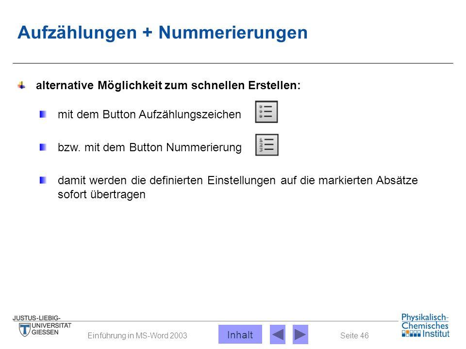 Seite 46Einführung in MS-Word 2003 Aufzählungen + Nummerierungen alternative Möglichkeit zum schnellen Erstellen: mit dem Button Aufzählungszeichen bz