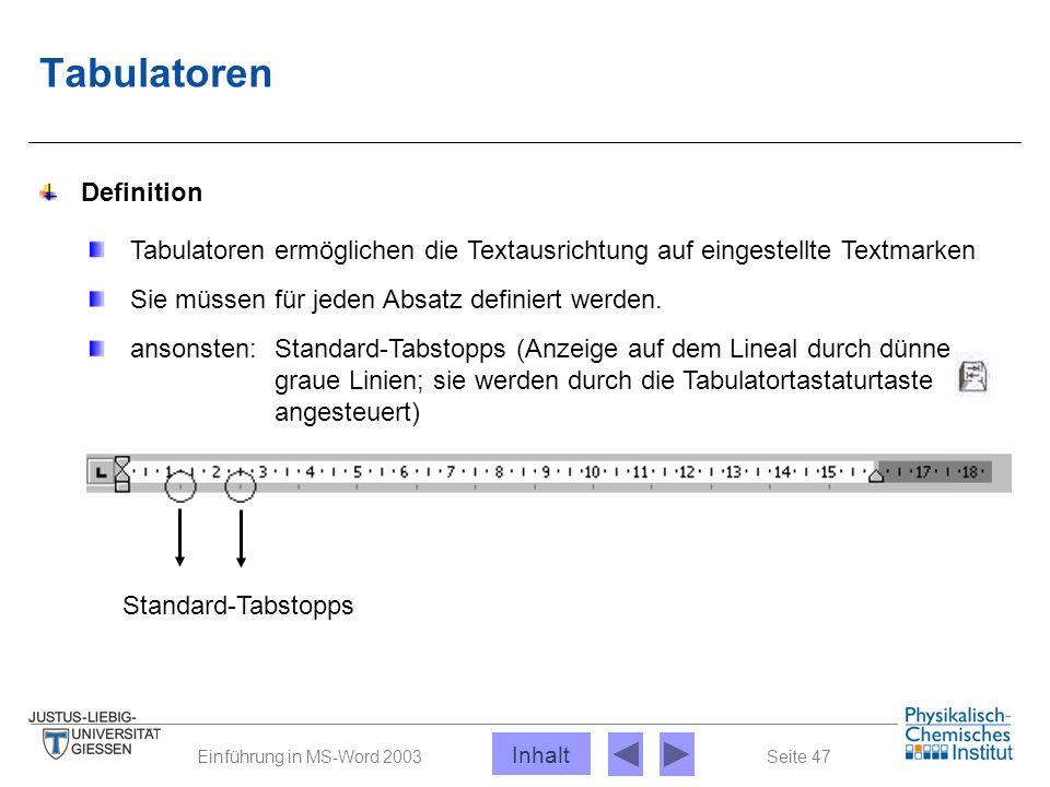 Seite 47Einführung in MS-Word 2003 Tabulatoren Definition Tabulatoren ermöglichen die Textausrichtung auf eingestellte Textmarken Sie müssen für jeden