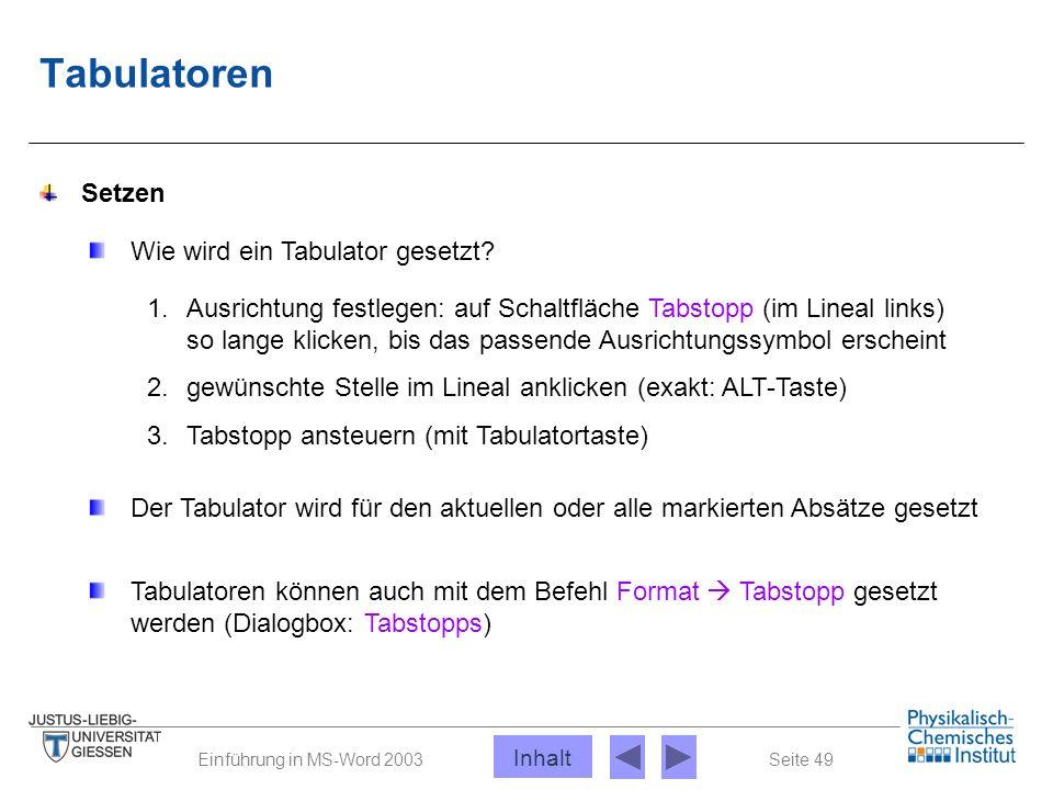 Seite 49Einführung in MS-Word 2003 Tabulatoren Wie wird ein Tabulator gesetzt? 1.Ausrichtung festlegen: auf Schaltfläche Tabstopp (im Lineal links) so