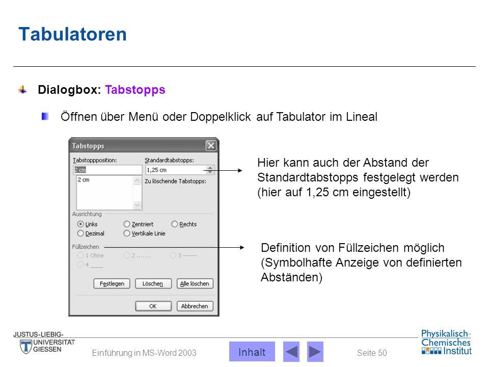 Seite 50Einführung in MS-Word 2003 Tabulatoren Öffnen über Menü oder Doppelklick auf Tabulator im Lineal Dialogbox: Tabstopps Hier kann auch der Absta