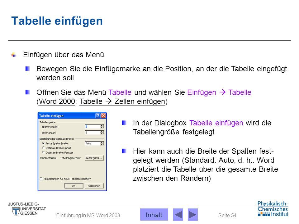 Seite 54Einführung in MS-Word 2003 Tabelle einfügen Einfügen über das Menü Bewegen Sie die Einfügemarke an die Position, an der die Tabelle eingefügt