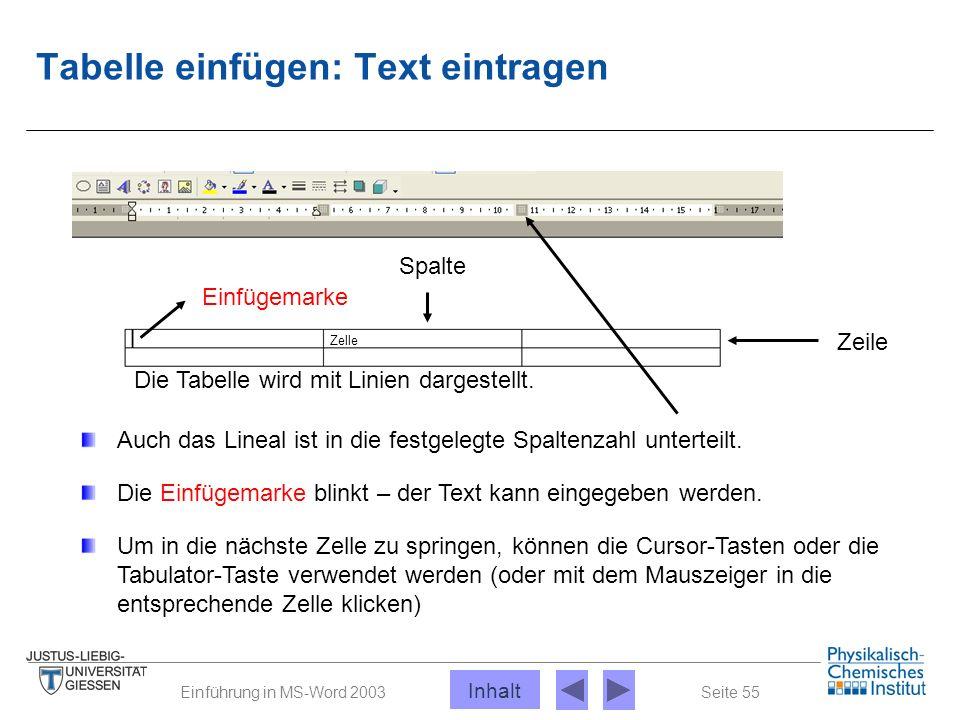 Seite 55Einführung in MS-Word 2003 Tabelle einfügen: Text eintragen Die Tabelle wird mit Linien dargestellt. Auch das Lineal ist in die festgelegte Sp