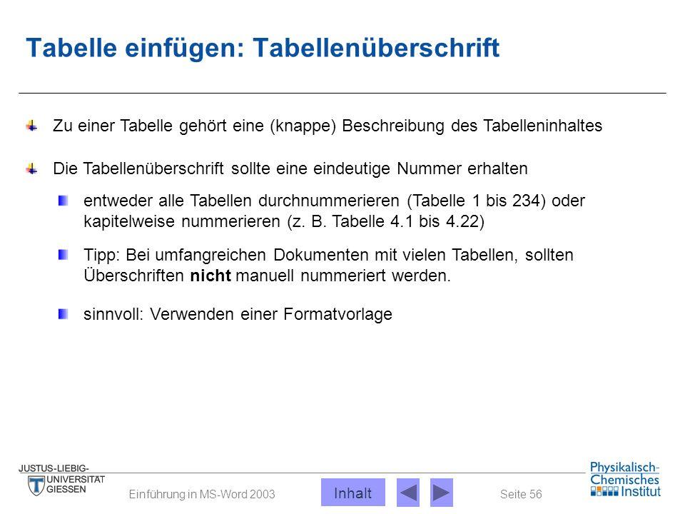 Seite 56Einführung in MS-Word 2003 Tabelle einfügen: Tabellenüberschrift Zu einer Tabelle gehört eine (knappe) Beschreibung des Tabelleninhaltes Die T