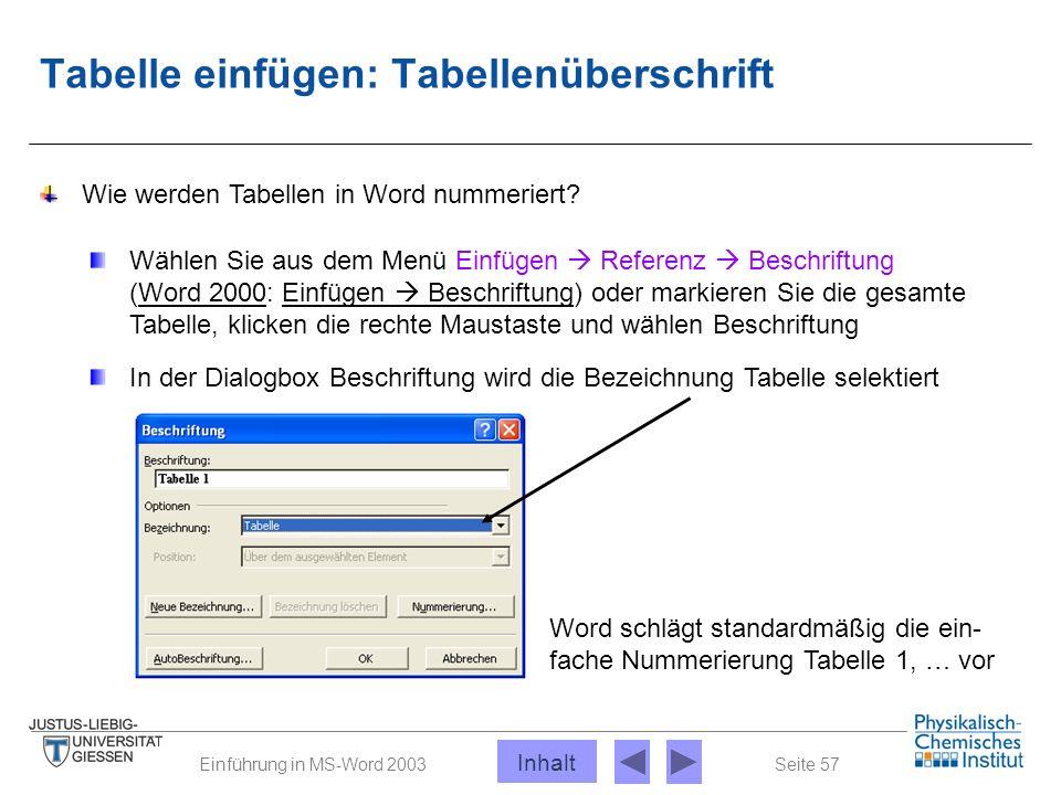 Seite 57Einführung in MS-Word 2003 Tabelle einfügen: Tabellenüberschrift Wie werden Tabellen in Word nummeriert? Wählen Sie aus dem Menü Einfügen  Re