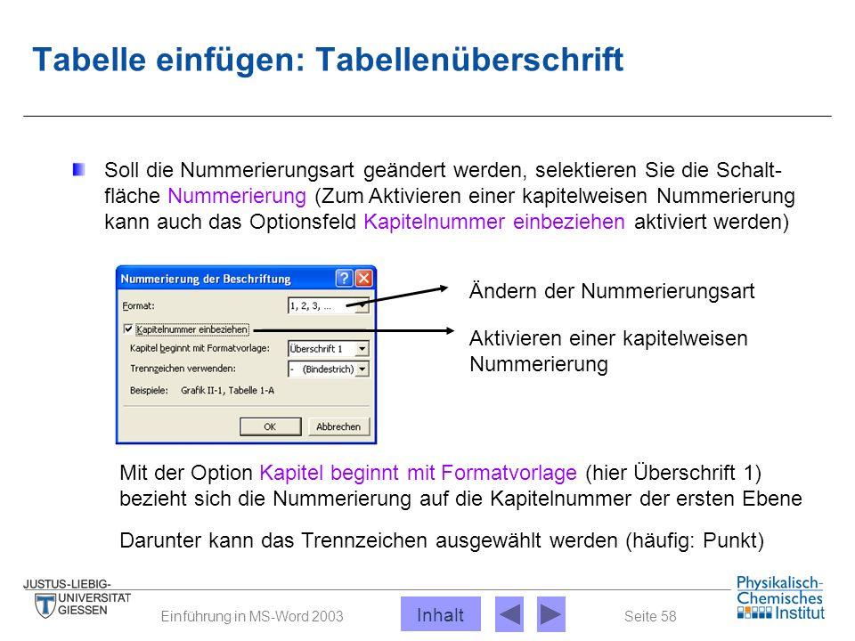 Seite 58Einführung in MS-Word 2003 Tabelle einfügen: Tabellenüberschrift Soll die Nummerierungsart geändert werden, selektieren Sie die Schalt- fläche