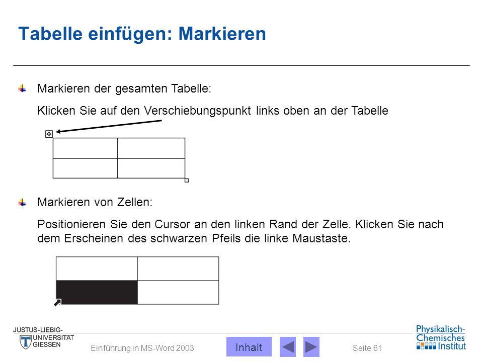 Seite 61Einführung in MS-Word 2003 Tabelle einfügen: Markieren Markieren von Zellen: Positionieren Sie den Cursor an den linken Rand der Zelle. Klicke