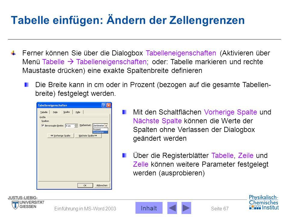 Seite 67Einführung in MS-Word 2003 Tabelle einfügen: Ändern der Zellengrenzen Ferner können Sie über die Dialogbox Tabelleneigenschaften (Aktivieren ü
