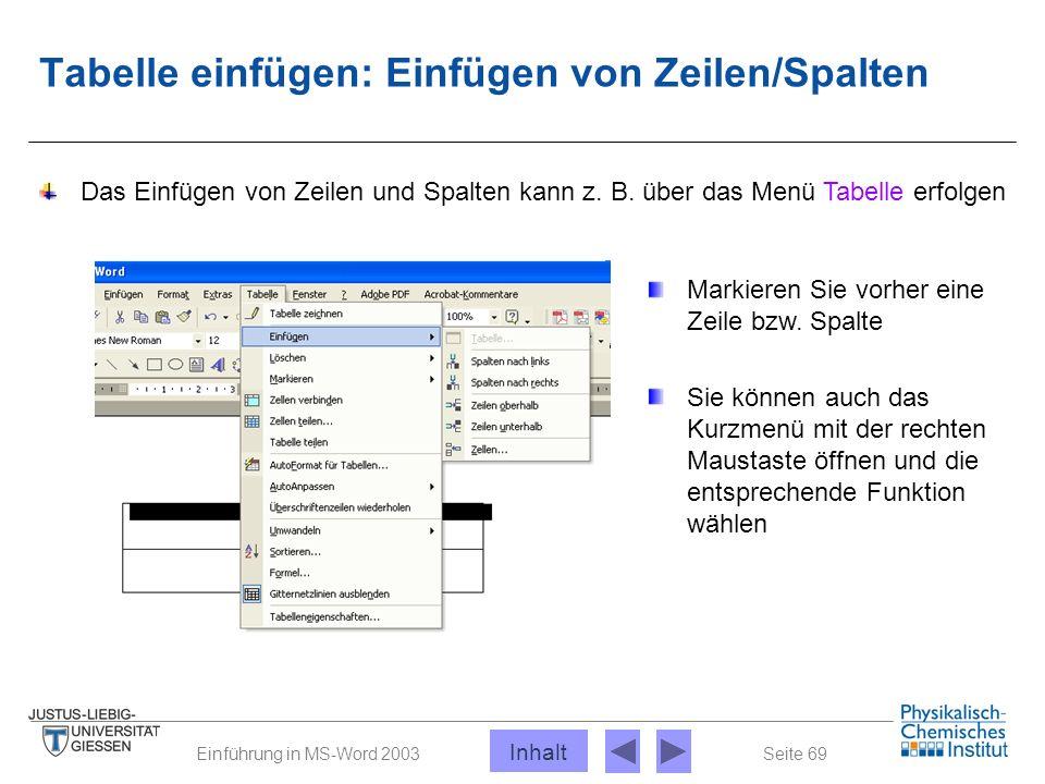 Seite 69Einführung in MS-Word 2003 Tabelle einfügen: Einfügen von Zeilen/Spalten Markieren Sie vorher eine Zeile bzw. Spalte Das Einfügen von Zeilen u