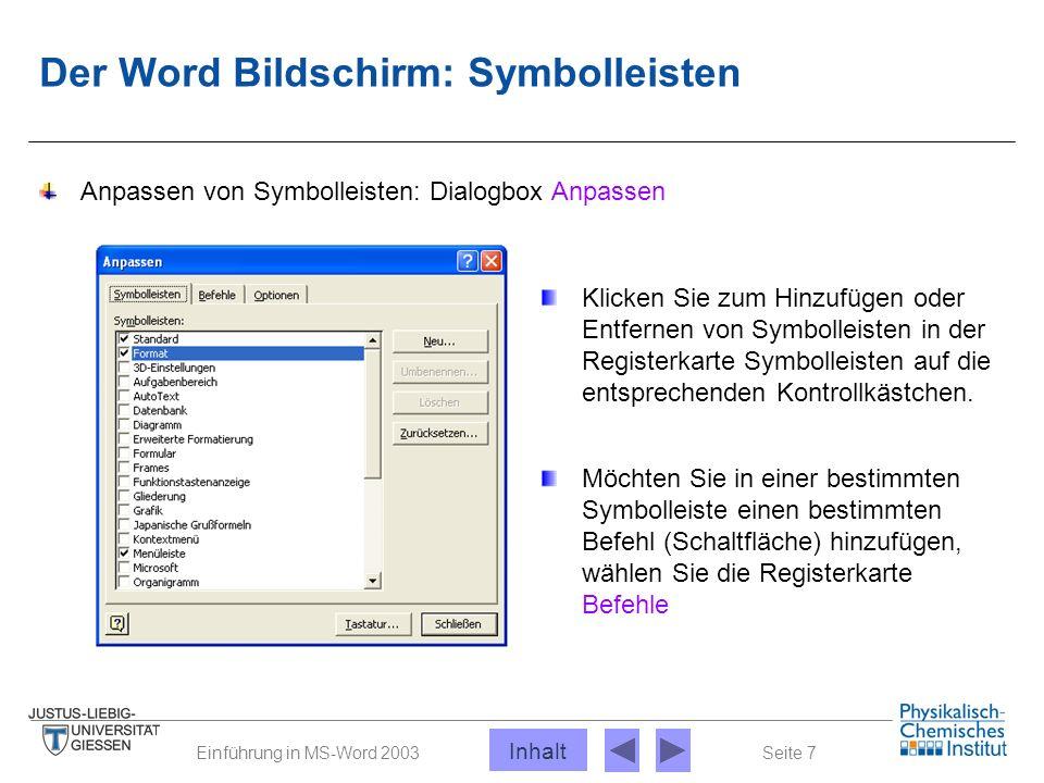 Seite 7Einführung in MS-Word 2003 Der Word Bildschirm: Symbolleisten Anpassen von Symbolleisten: Dialogbox Anpassen Klicken Sie zum Hinzufügen oder En