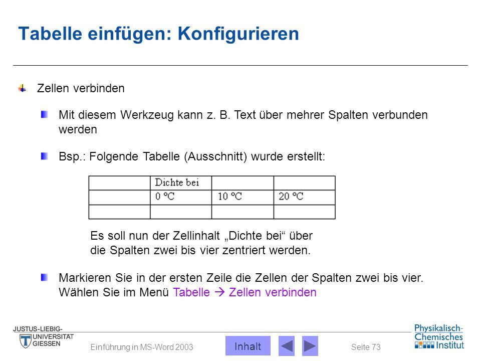 Seite 73Einführung in MS-Word 2003 Tabelle einfügen: Konfigurieren Mit diesem Werkzeug kann z. B. Text über mehrer Spalten verbunden werden Zellen ver