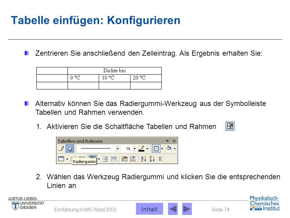 Seite 74Einführung in MS-Word 2003 Tabelle einfügen: Konfigurieren Zentrieren Sie anschließend den Zelleintrag. Als Ergebnis erhalten Sie: Alternativ