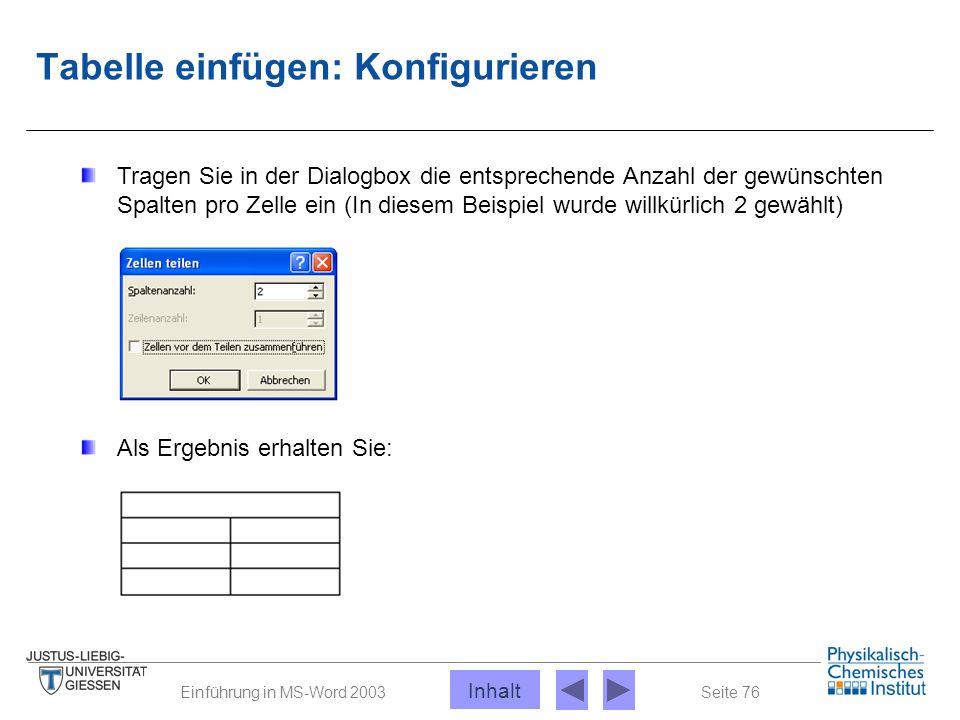 Seite 76Einführung in MS-Word 2003 Tabelle einfügen: Konfigurieren Tragen Sie in der Dialogbox die entsprechende Anzahl der gewünschten Spalten pro Ze