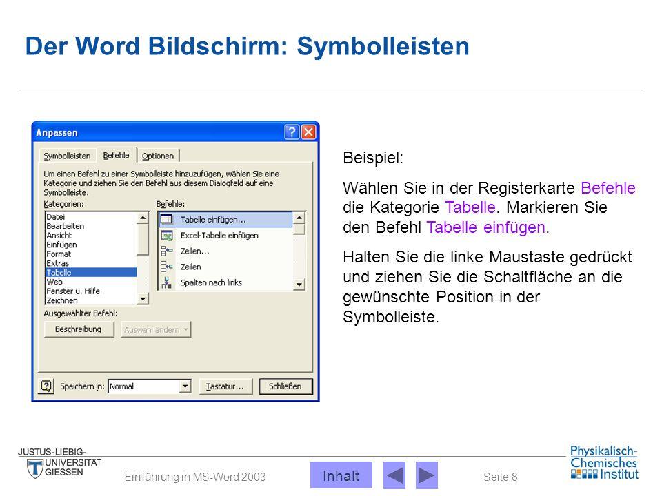 Seite 8Einführung in MS-Word 2003 Der Word Bildschirm: Symbolleisten Beispiel: Wählen Sie in der Registerkarte Befehle die Kategorie Tabelle. Markiere