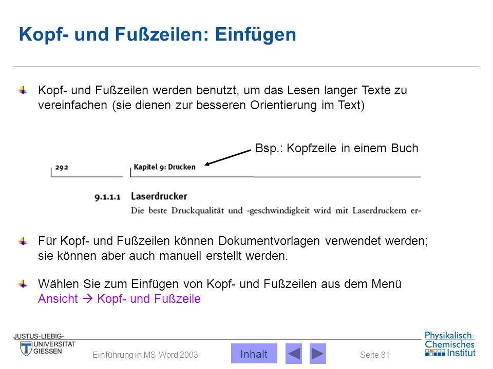 Seite 81Einführung in MS-Word 2003 Kopf- und Fußzeilen: Einfügen Kopf- und Fußzeilen werden benutzt, um das Lesen langer Texte zu vereinfachen (sie di