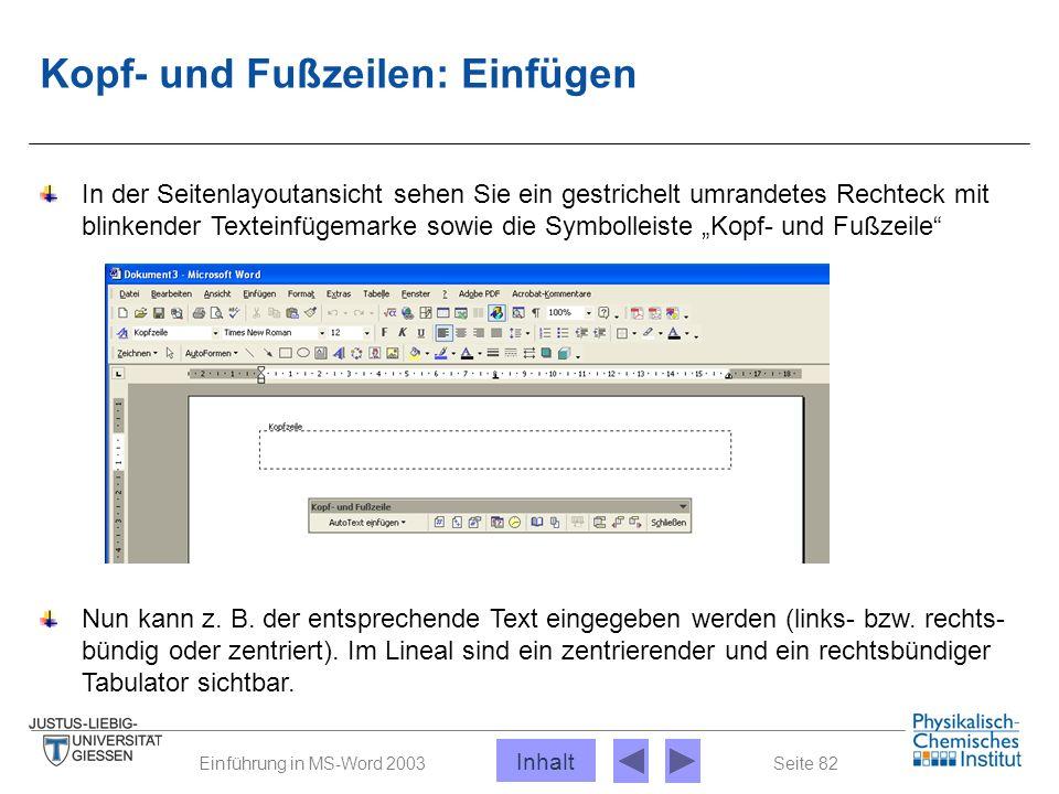 Seite 82Einführung in MS-Word 2003 Kopf- und Fußzeilen: Einfügen In der Seitenlayoutansicht sehen Sie ein gestrichelt umrandetes Rechteck mit blinkend
