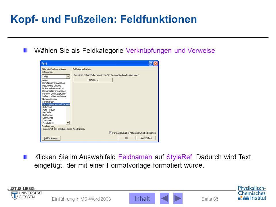 Seite 85Einführung in MS-Word 2003 Kopf- und Fußzeilen: Feldfunktionen Wählen Sie als Feldkategorie Verknüpfungen und Verweise Klicken Sie im Auswahlf