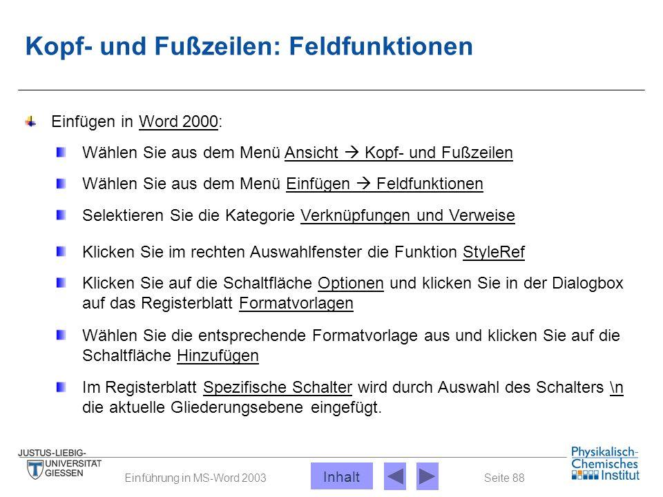 Seite 88Einführung in MS-Word 2003 Kopf- und Fußzeilen: Feldfunktionen Einfügen in Word 2000: Wählen Sie aus dem Menü Ansicht  Kopf- und Fußzeilen Wä