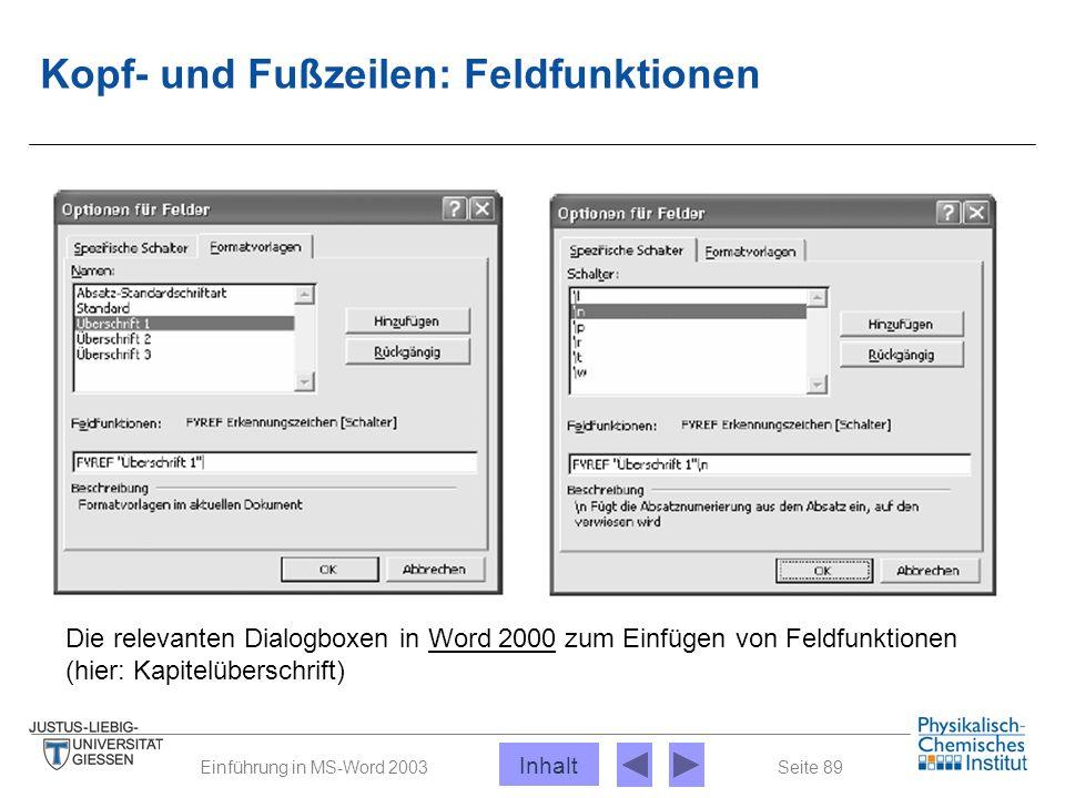 Seite 89Einführung in MS-Word 2003 Kopf- und Fußzeilen: Feldfunktionen Die relevanten Dialogboxen in Word 2000 zum Einfügen von Feldfunktionen (hier: