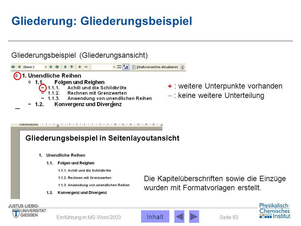 Seite 93Einführung in MS-Word 2003 Gliederung: Gliederungsbeispiel Gliederungsbeispiel (Gliederungsansicht) Gliederungsbeispiel in Seitenlayoutansicht