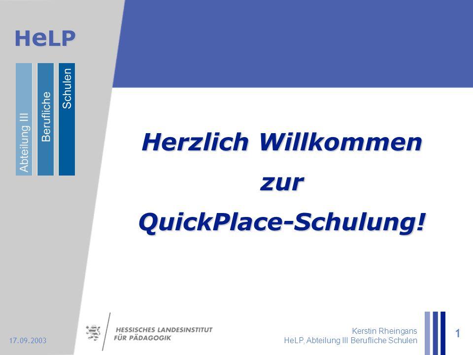 H e LP 17.09.2003 Kerstin Rheingans HeLP, Abteilung III Berufliche Schulen 1 Herzlich Willkommen zur QuickPlace-Schulung!