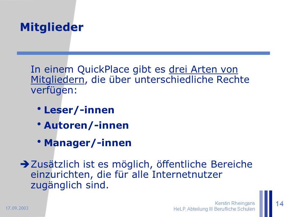 Kerstin Rheingans HeLP, Abteilung III Berufliche Schulen 14 17.09.2003 Mitglieder In einem QuickPlace gibt es drei Arten von Mitgliedern, die über unt