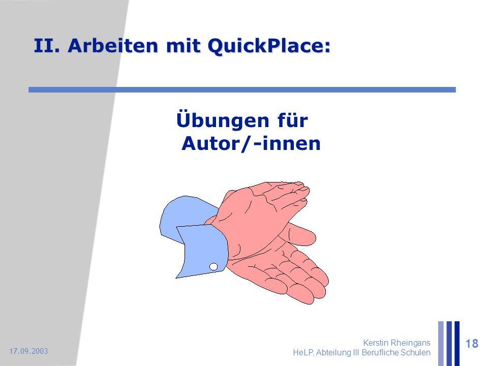 Kerstin Rheingans HeLP, Abteilung III Berufliche Schulen 18 17.09.2003 II. Arbeiten mit QuickPlace: Übungen für Autor/-innen
